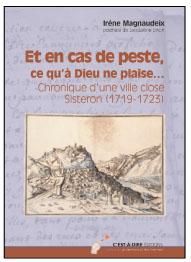 """Couverture du livre """"Et en cas de peste, ce qu'à Dieu ne plaise... Chronique d'une ville close Sisteron (1719 - 1723)"""