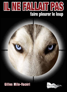 Il ne fallait pas faire pleurer le loup de Gilles Milo-Vacéri