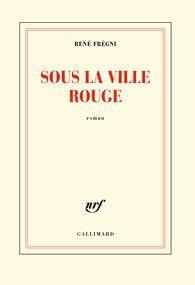"""""""Sous la ville rouge"""", roman de René Frégni aux éditions Gallimard"""