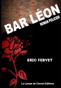 """Bar Léon, aux éditions """"La lampe de chevet"""" est le second roman écrit par Eric Febvey, un auteur sisteronnais."""