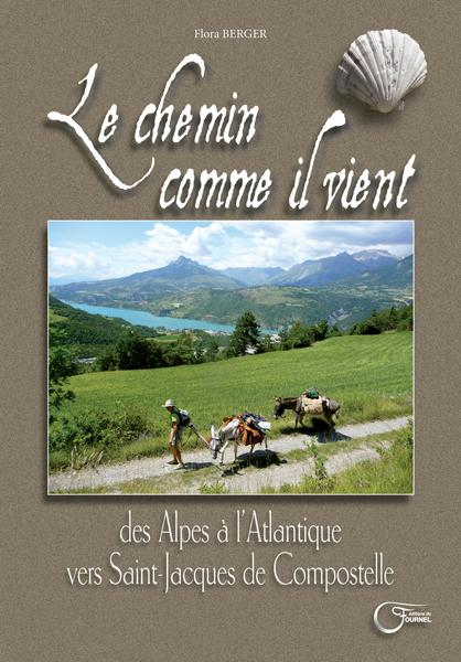 Le chemin comme il vient, des Alpes à l'Atlantique vers Compostelle de Flora Berger