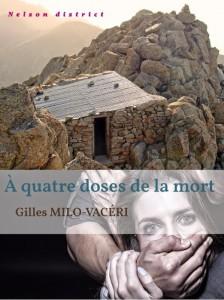 A quatre doses de la mort de Gilles Milo-Vacéri Copyrights des photos de couverture :  © Dean Moriarty - Fotolia.com et © Artem Furman - Fotolia.com