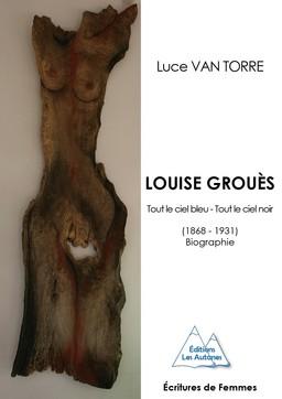 Louise Grouès. Tout le ciel bleu - Tout le ciel noir