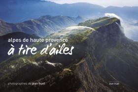 Alpes de Haute-Provence, à tire d'ailes, de Jean Huet