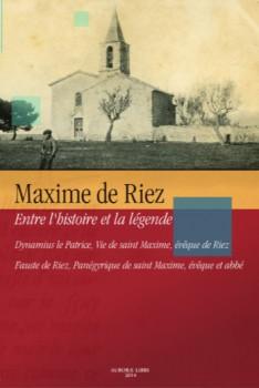 Maxime de Riez entre l'histoire et la légende. Dynamius le Patrice, Vie de saint Maxime, évêque de Riez et Fauste de Riez, Panégyrique de saint Maxime, évêque et abbé.