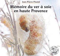 Mémoire du ver à soie en haute Provence de Jean-Pierre Pinatel
