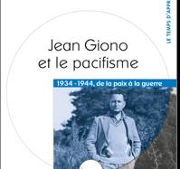Giono et le pacifisme 1934-1944 de la paix à la guerre de Jack Meurant