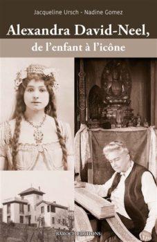 Alexandra David-Neel, de l'enfant à l'icône de Jacqueline Ursch et Nadine Gomez