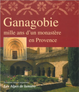 Ganagobie. Mille ans d'un monastère en Provence
