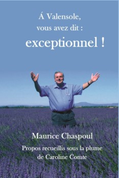Maurice Chaspoul. A Valensole, vous avez dit : Exceptionnel !