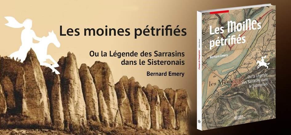 Les moines pétrifiés. Ou la légende des Sarrasins dans le Sisteronais de Bernard Emery