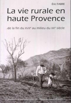 La vie rurale en haute Provence de la fin du 17e au milieu du 20e siècle de Eric Fabre