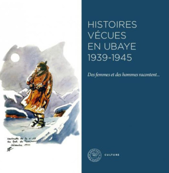 Histoires vécues en Ubaye 1939-1945 des femmes et des hommes racontent