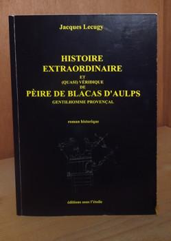 Histoire extraordinaire de Pèire de Blacas d'Aulps de Jacques Lecugy