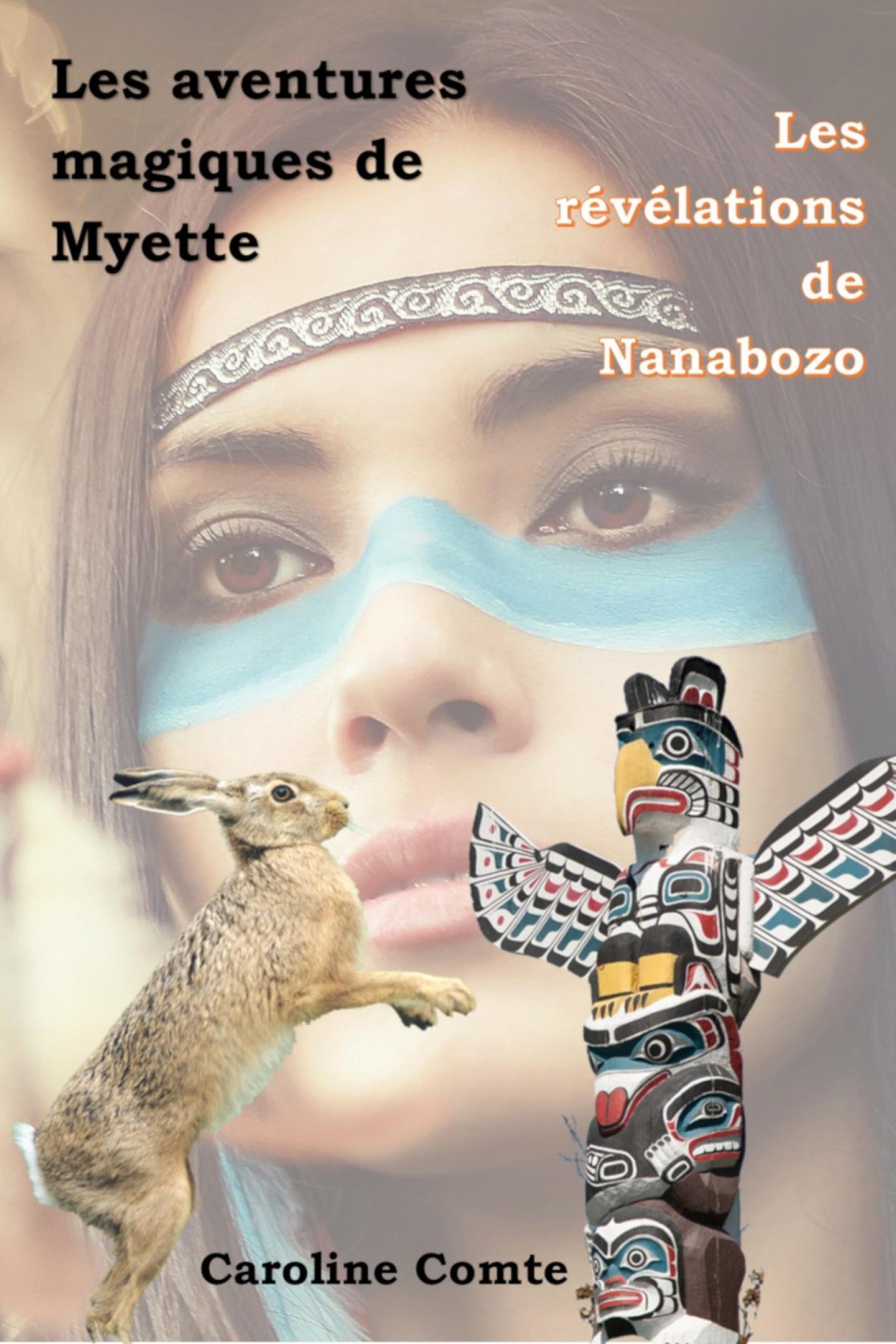 Les révélations de Nanabozo Les aventures magiques de Myette tome 3 de Caroline Comte