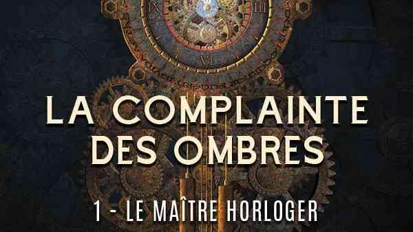 La complainte des Ombres – tome 1 : Le maître horloger de Florian Paret