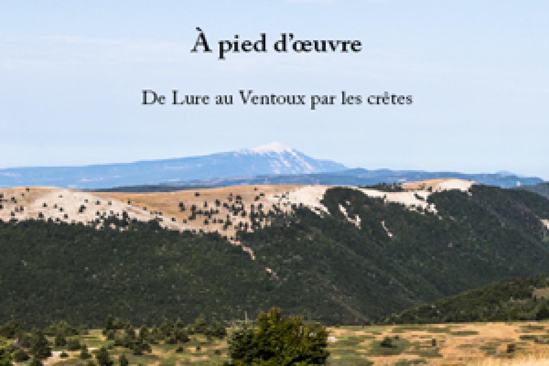 A pied d'œuvre De Lure au Ventoux par les crêtes de Pierre-Julien Brunet et David Tatin