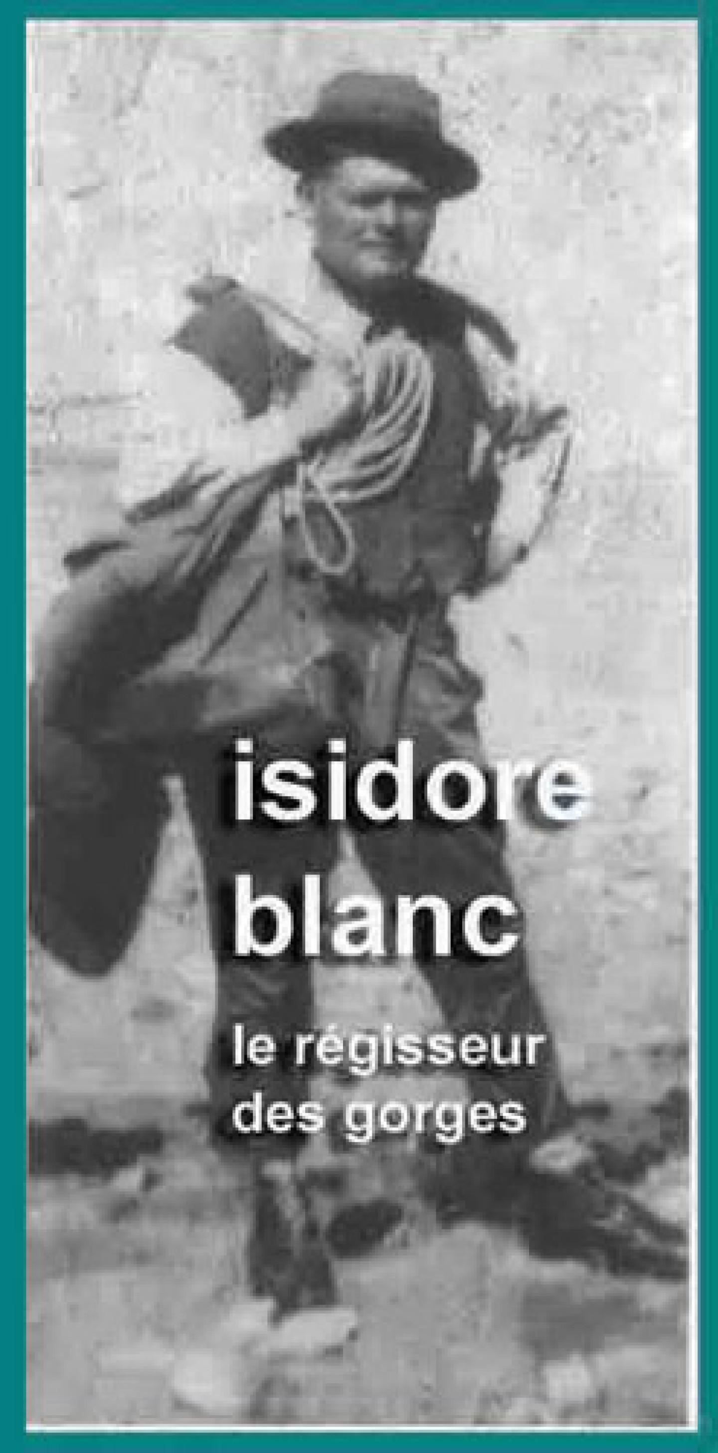 Isidore Blanc, le régisseur des Gorges par Jacques Lecugy