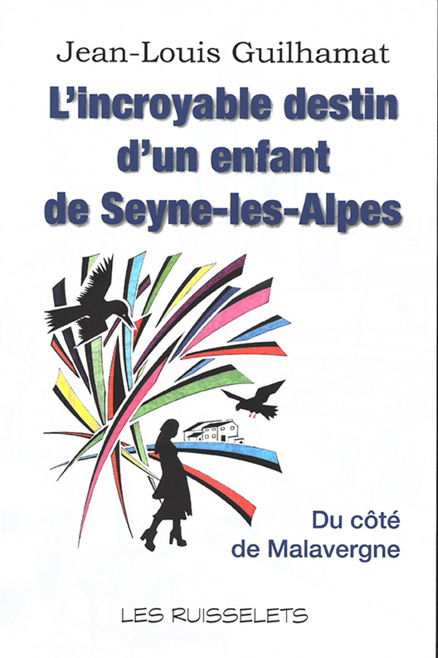 L'incroyable destin d'un enfant de Seyne-les-Alpes de Jean-Louis Guilhamat