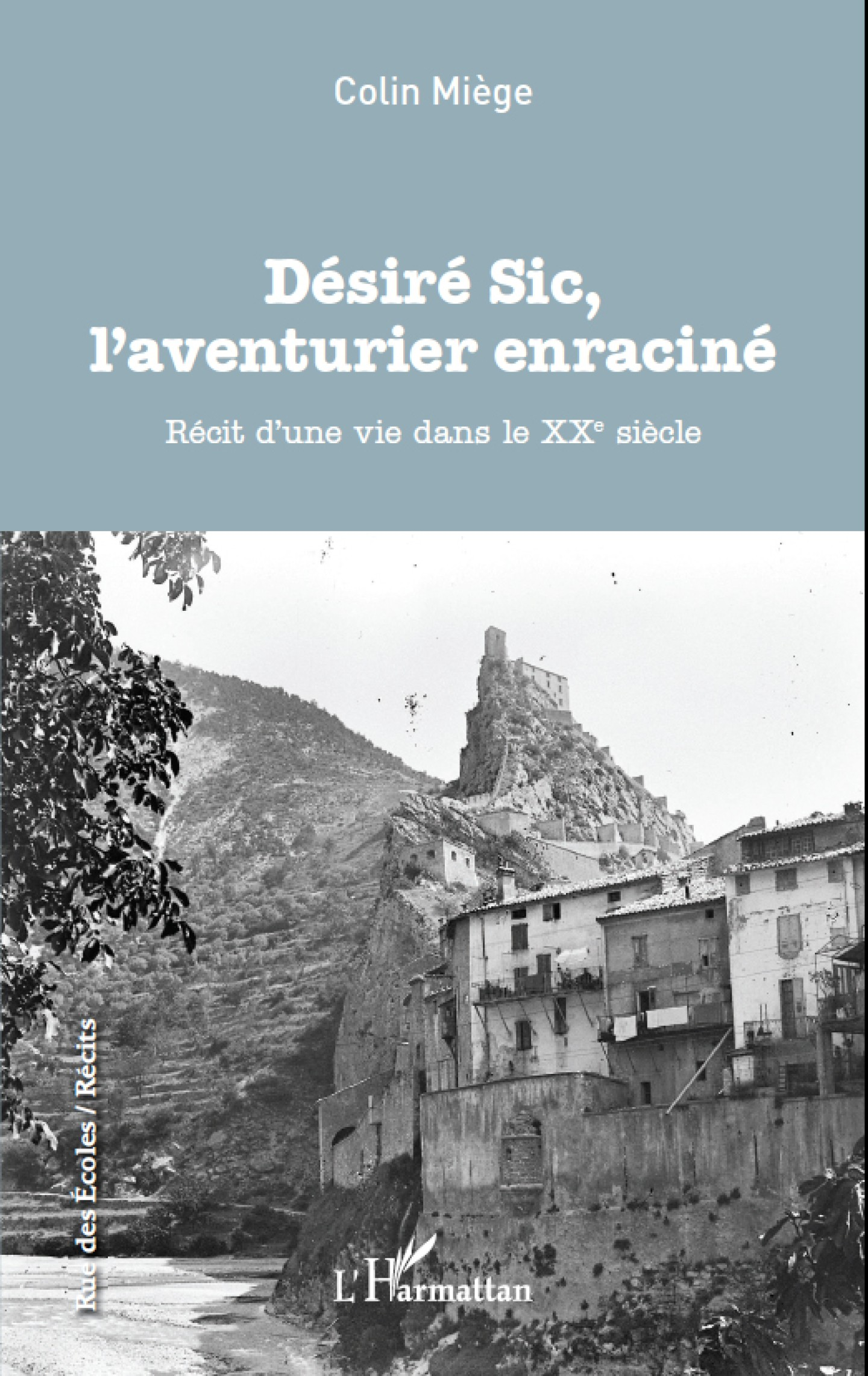 Désiré Sic, l'aventurier enraciné de Colin Miège