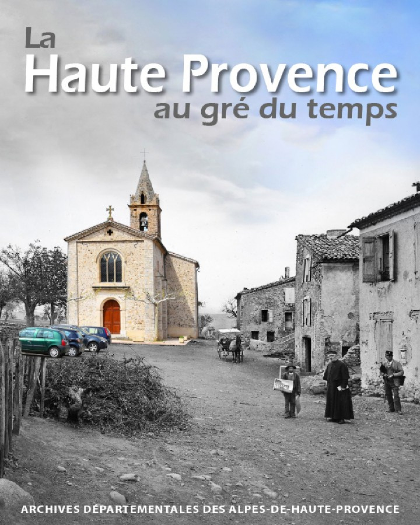 La Haute Provence au gré du temps Archives départementales des Alpes de Haute Provence