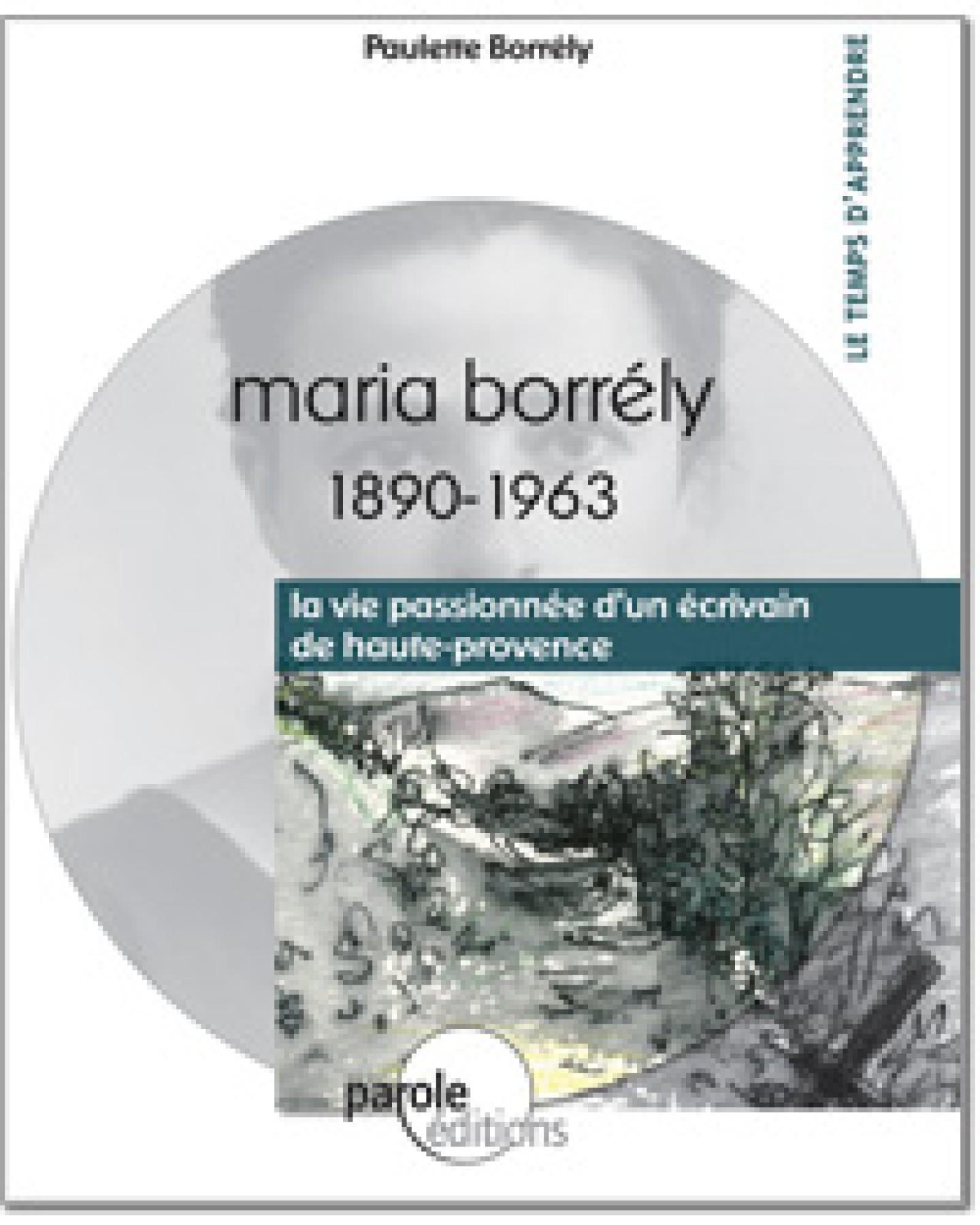 """Maria Borrély 1890-1963 """"la vie passionnée d'un écrivain de haute-provence"""""""