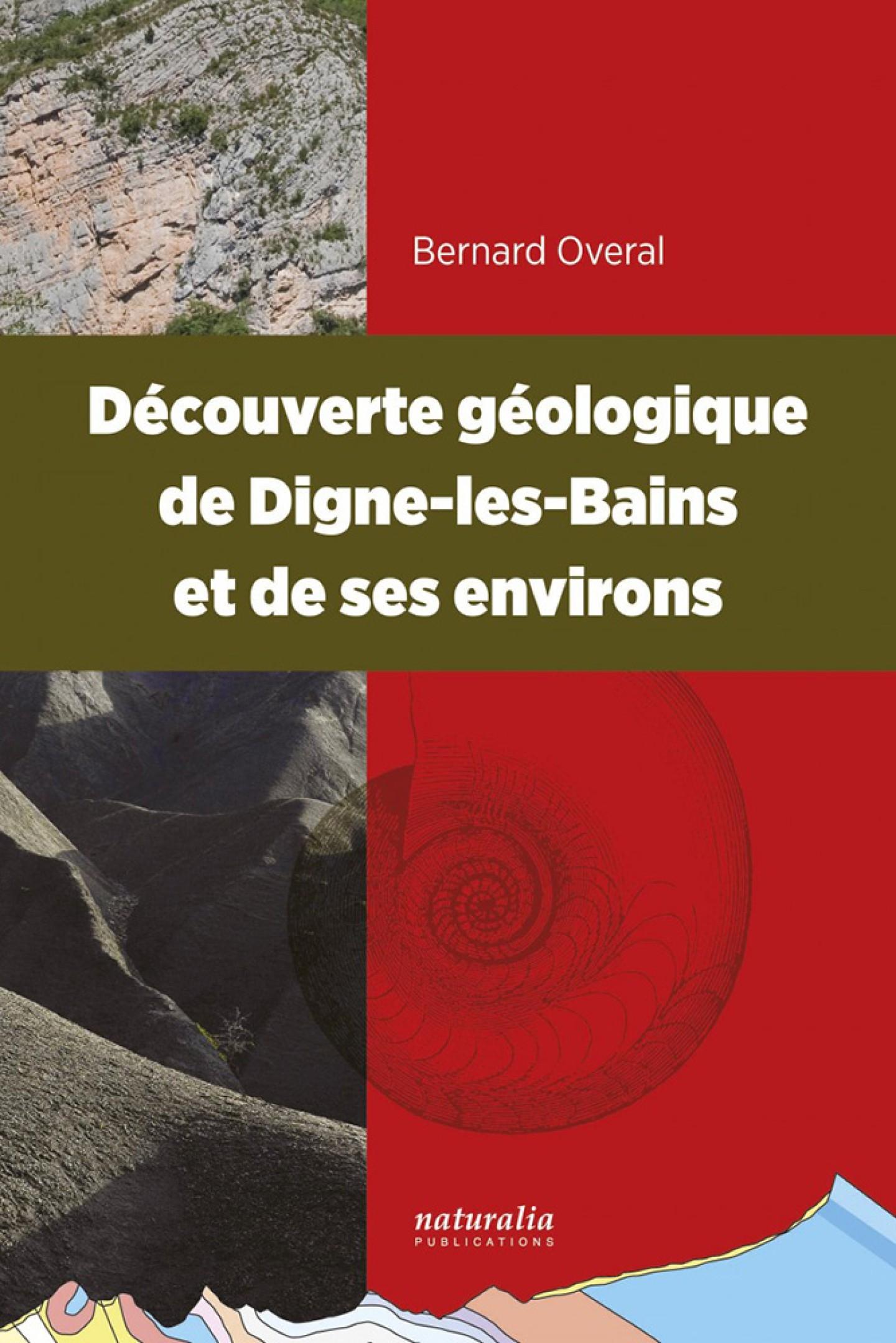 Découverte géologique de Digne-les-Bains et de ses environs de Bernard Overal